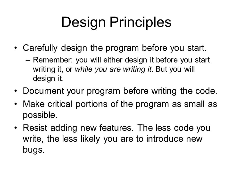 Design Principles Carefully design the program before you start.