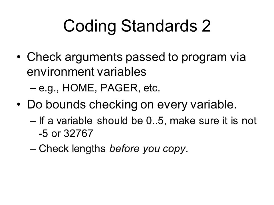 Coding Standards 2 Check arguments passed to program via environment variables –e.g., HOME, PAGER, etc.
