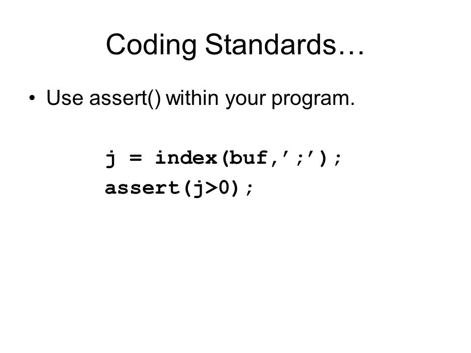 Coding Standards… Use assert() within your program. j = index(buf,';'); assert(j>0);