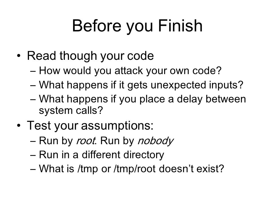Before you Finish Read though your code –How would you attack your own code.