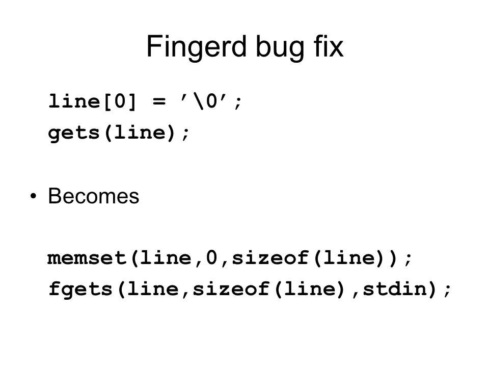 Fingerd bug fix line[0] = '\0'; gets(line); Becomes memset(line,0,sizeof(line)); fgets(line,sizeof(line),stdin);