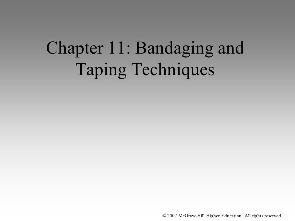 © 2007 McGraw-Hill Higher Education. All rights reserved. Chapter 11: Bandaging and Taping Techniques