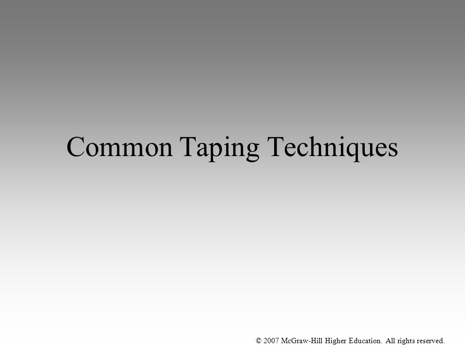 © 2007 McGraw-Hill Higher Education. All rights reserved. Common Taping Techniques