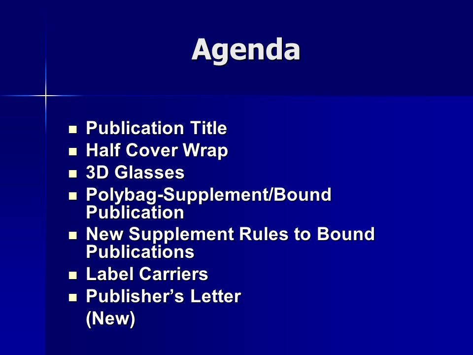 Agenda Publication Title Publication Title Half Cover Wrap Half Cover Wrap 3D Glasses 3D Glasses Polybag-Supplement/Bound Publication Polybag-Supplement/Bound Publication New Supplement Rules to Bound Publications New Supplement Rules to Bound Publications Label Carriers Label Carriers Publisher's Letter Publisher's Letter(New)