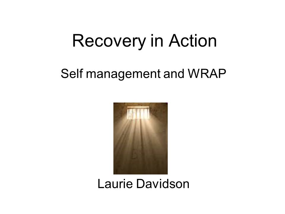 Recovery in Action Self management and WRAP Laurie Davidson