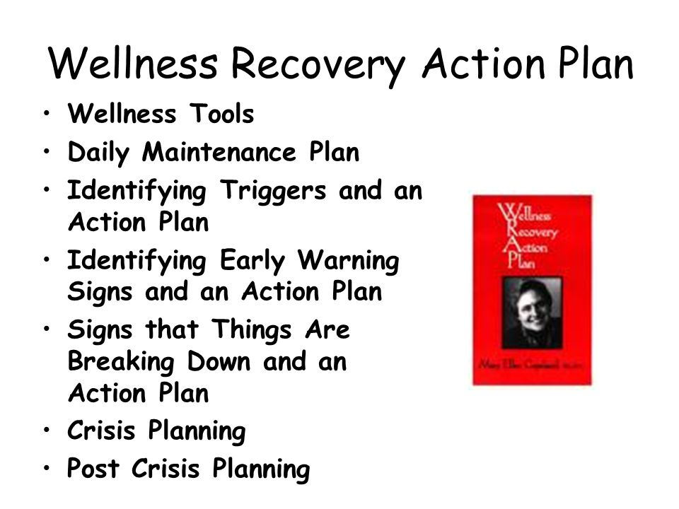Wellness Recovery Action Plan Wellness Tools Daily Maintenance Plan Identifying Triggers and an Action Plan Identifying Early Warning Signs and an Act