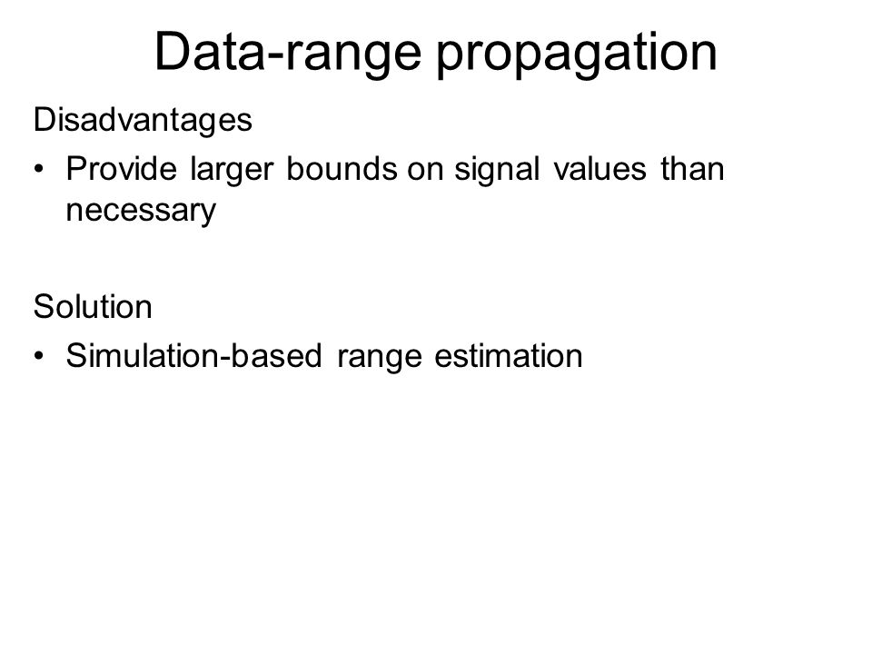 Data-range propagation Disadvantages Provide larger bounds on signal values than necessary Solution Simulation-based range estimation