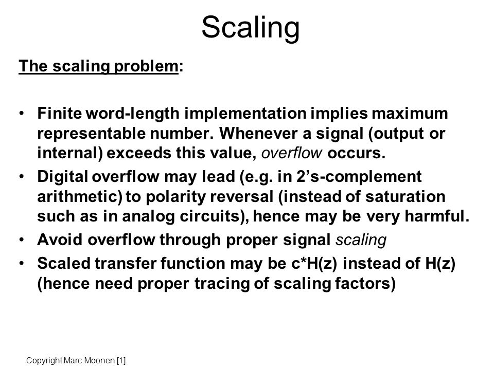 Scaling The scaling problem: Finite word-length implementation implies maximum representable number.