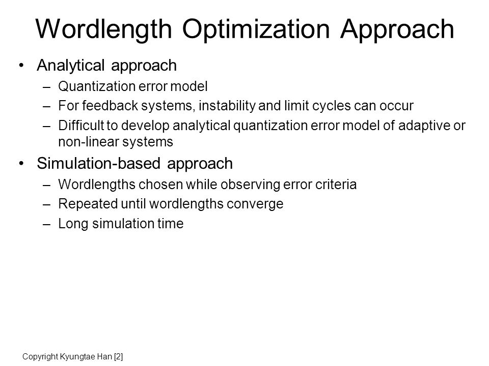 Quantization Noise Statistical analysis based on the following assumptions : - each quantization error is random, with uniform probability distribution function (see previous slide) - quantization errors at the output of a given multiplier are uncorrelated/independent (=white noise assumption) - quantization errors at the outputs of different multipliers are uncorrelated/independent (=independent sources assumption) One noise source is inserted for each multiplier.