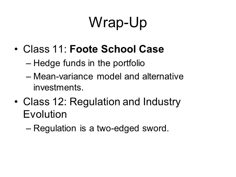 Wrap-Up Class 11: Foote School Case –Hedge funds in the portfolio –Mean-variance model and alternative investments.