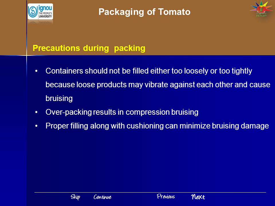 Precautions during packing Containers should not be filled either too loosely or too tightly because loose products may vibrate against each other and