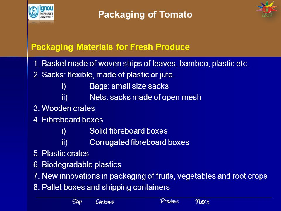 Packaging Materials for Fresh Produce 1. Basket made of woven strips of leaves, bamboo, plastic etc. 2. Sacks: flexible, made of plastic or jute. i)Ba