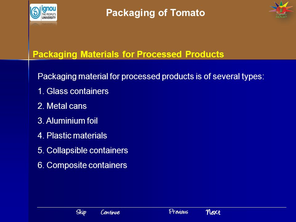 Packaging Materials for Processed Products Packaging material for processed products is of several types: 1.