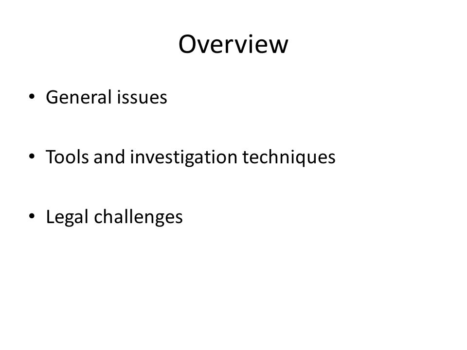 Overview General issues Tools and investigation techniques Legal challenges
