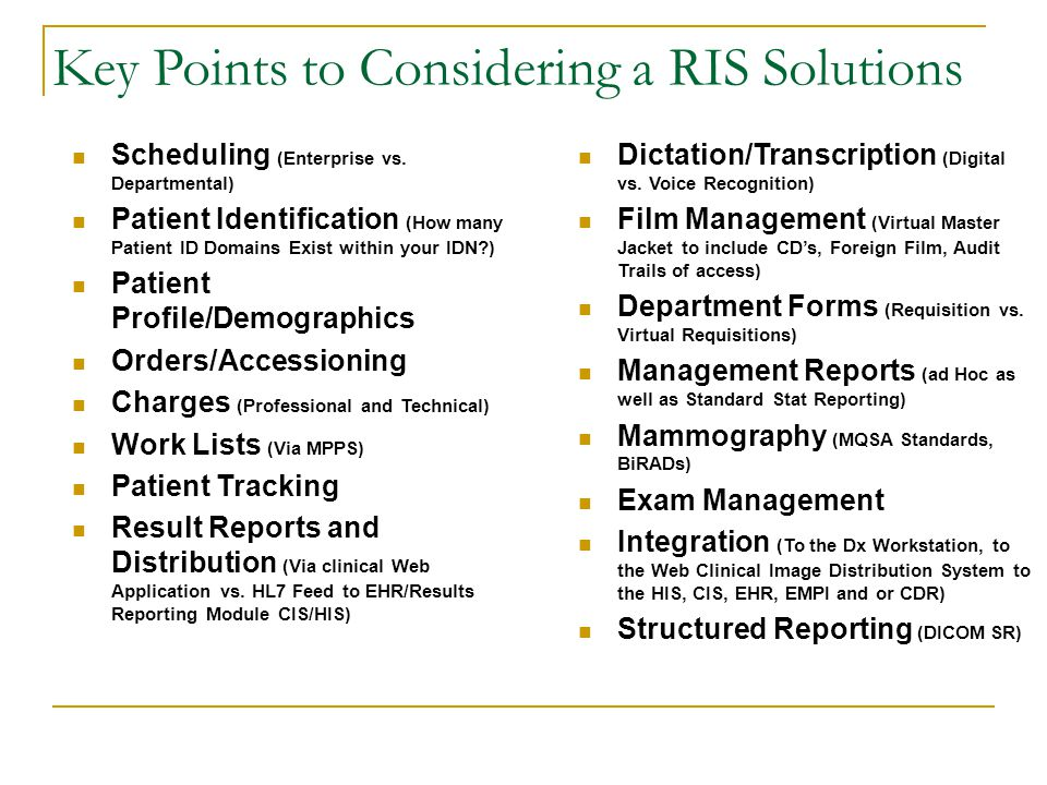 Key Points to Considering a RIS Solutions Scheduling (Enterprise vs. Departmental) Patient Identification (How many Patient ID Domains Exist within yo