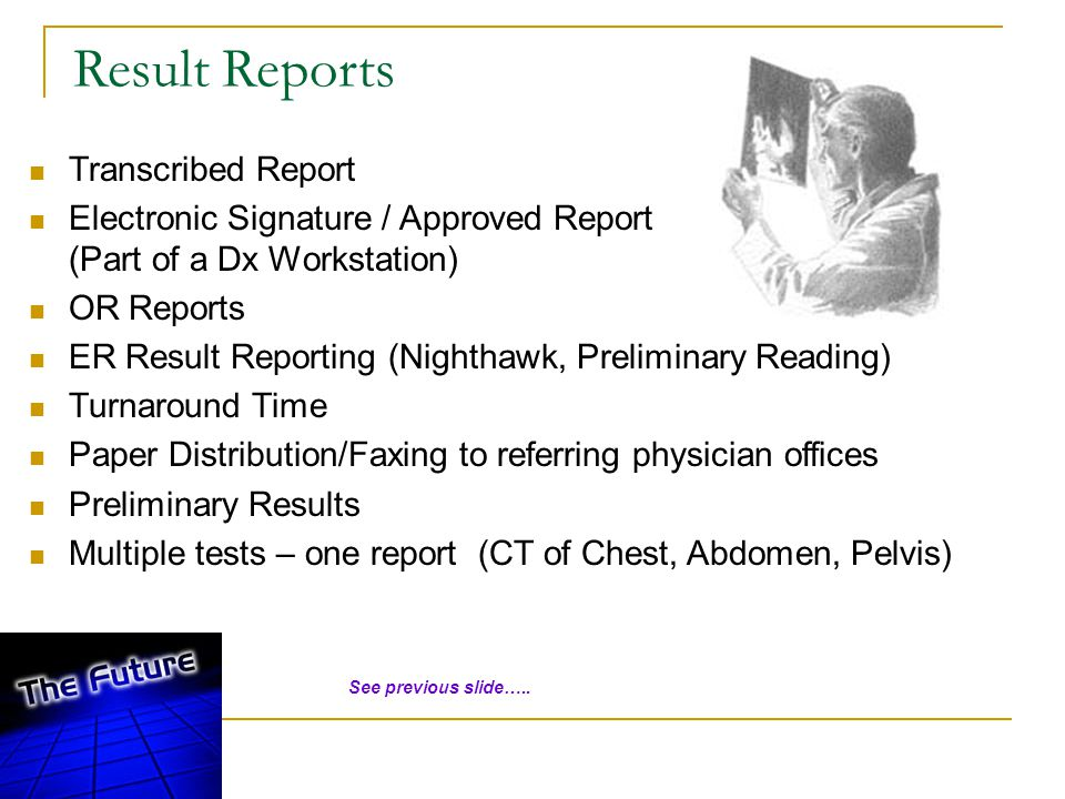 Result Reports Transcribed Report Electronic Signature / Approved Report (Part of a Dx Workstation) OR Reports ER Result Reporting (Nighthawk, Prelimi