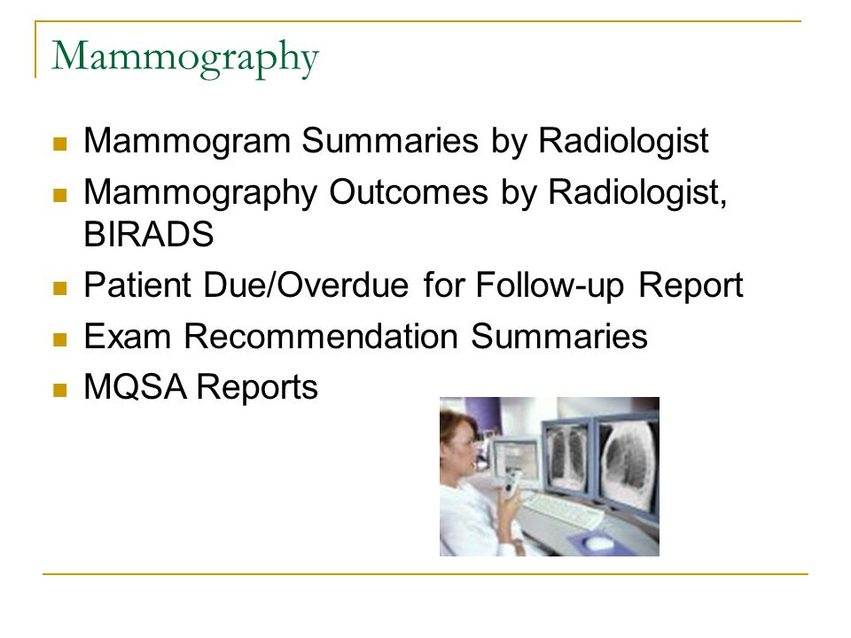 Mammography Mammogram Summaries by Radiologist Mammography Outcomes by Radiologist, BIRADS Patient Due/Overdue for Follow-up Report Exam Recommendatio
