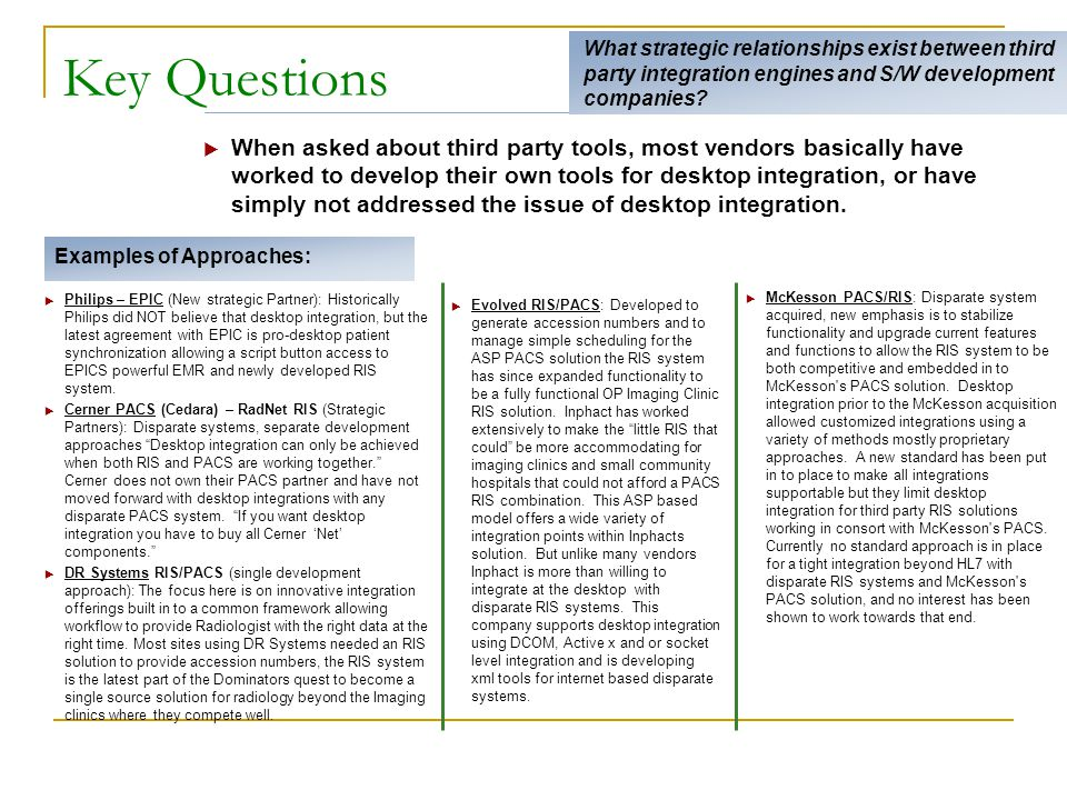 Key Questions What strategic relationships exist between third party integration engines and S/W development companies?  When asked about third party