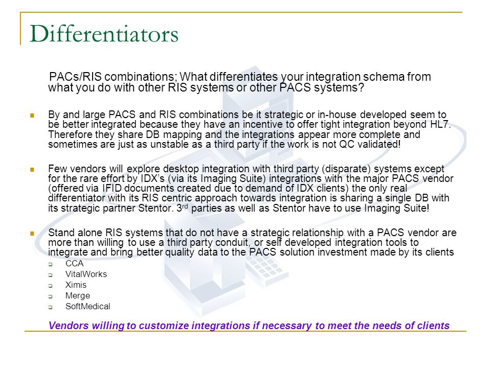 Differentiators PACs/RIS combinations; What differentiates your integration schema from what you do with other RIS systems or other PACS systems? By a