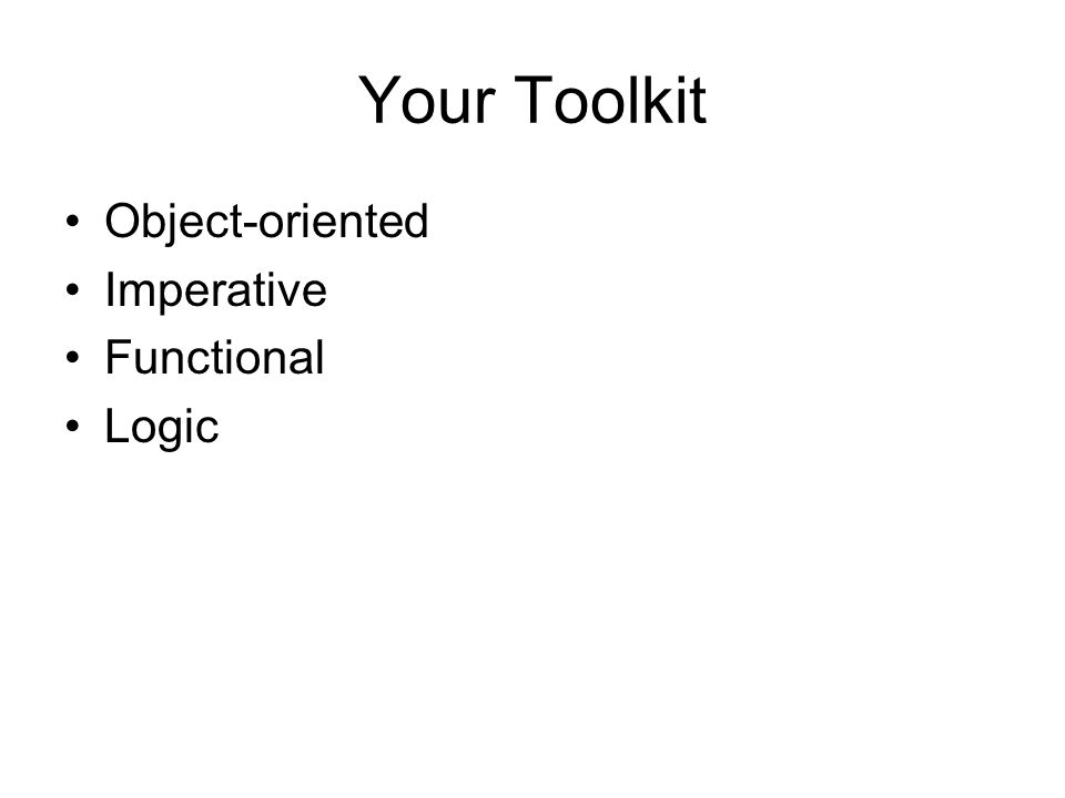 Your Toolkit Object-oriented Imperative Functional Logic