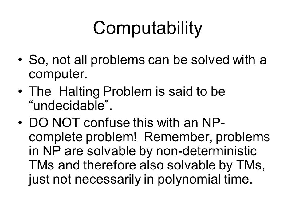 Computability So, not all problems can be solved with a computer.