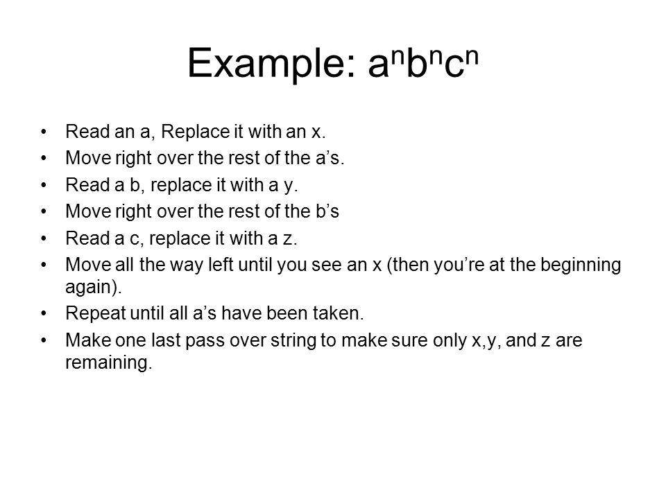 Example: a n b n c n Read an a, Replace it with an x.