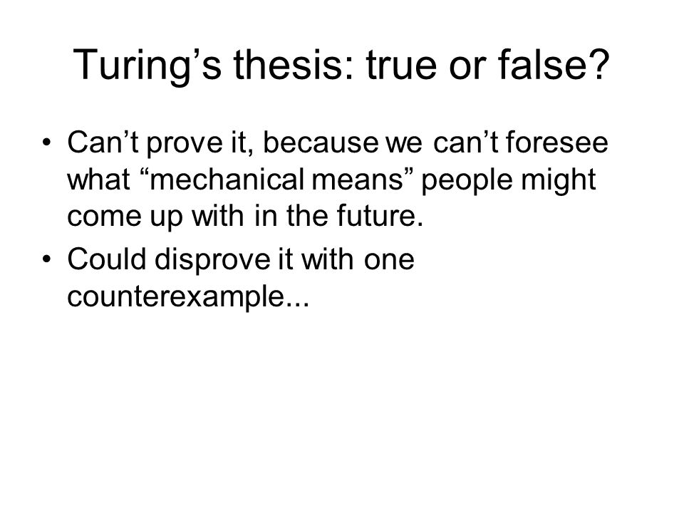 Evidence Supporting Turing's thesis Anything that can be done on an existing digital computer can be done on a Turing Machine –We can prove this - just write a TM for each machine instruction.