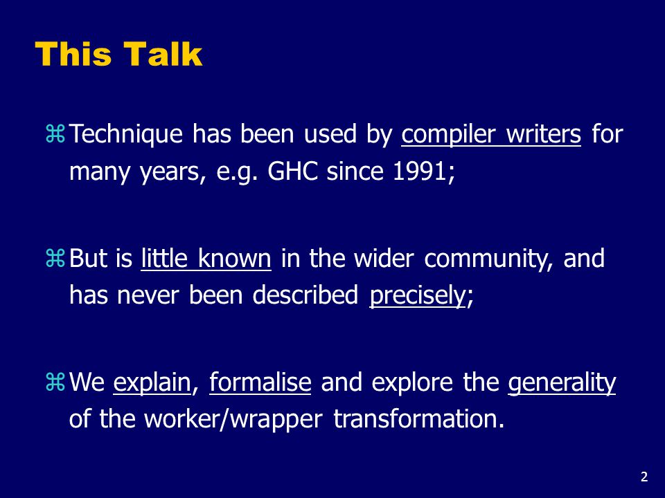 2 This Talk zTechnique has been used by compiler writers for many years, e.g.