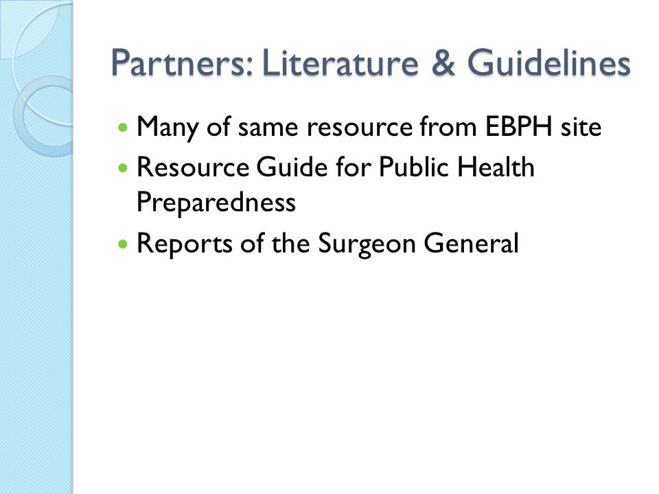 Partners: Literature & Guidelines Many of same resource from EBPH site Resource Guide for Public Health Preparedness Reports of the Surgeon General