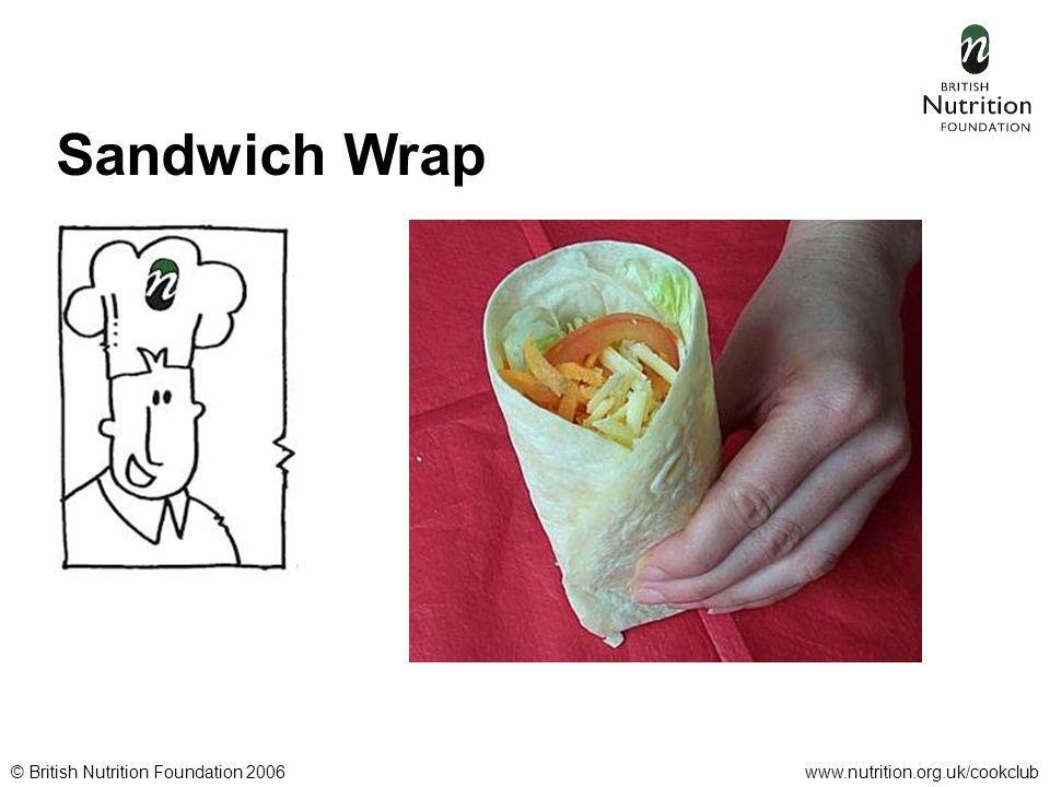 © British Nutrition Foundation 2006www.nutrition.org.uk/cookclub Sandwich Wrap