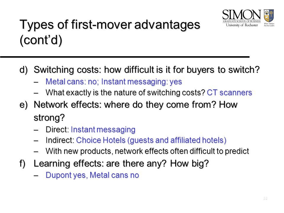 18 Types of first-mover advantages (cont'd) d)Switching costs: how difficult is it for buyers to switch.