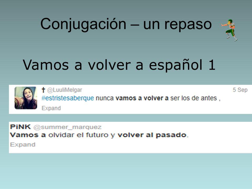 Conjugación – un repaso Vamos a volver a español 1