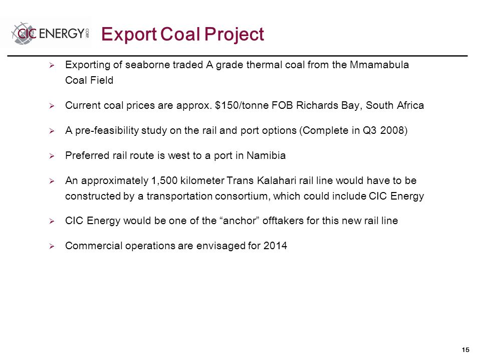 15  Exporting of seaborne traded A grade thermal coal from the Mmamabula Coal Field  Current coal prices are approx.