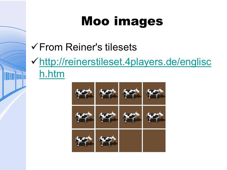 Moo images From Reiner s tilesets http://reinerstileset.4players.de/englisc h.htm http://reinerstileset.4players.de/englisc h.htm