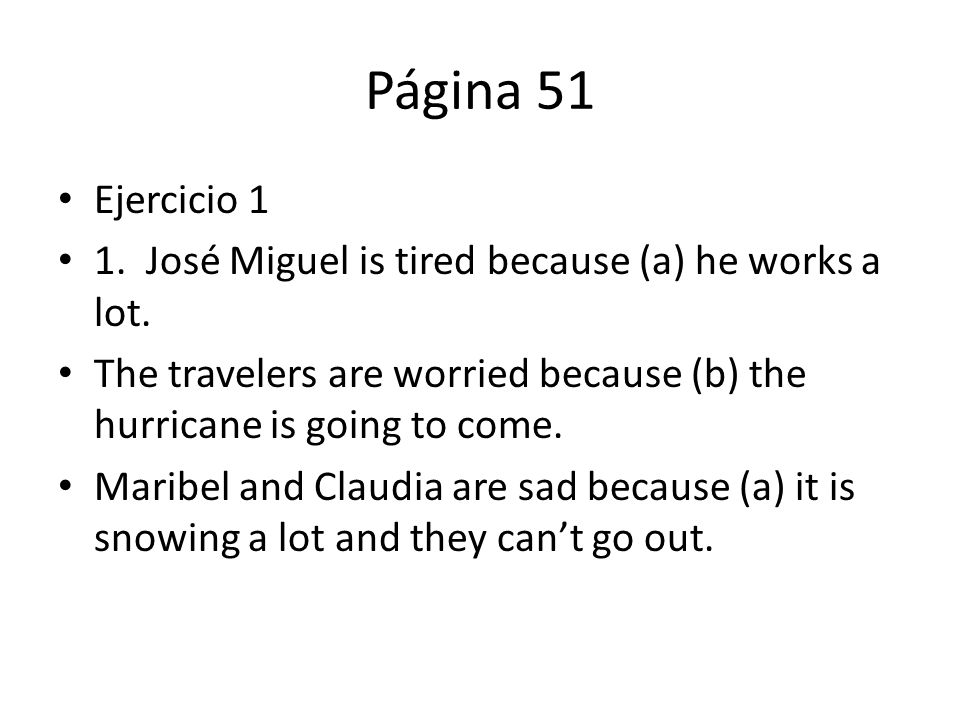 Página 51 Ejercicio 1 1. José Miguel is tired because (a) he works a lot.