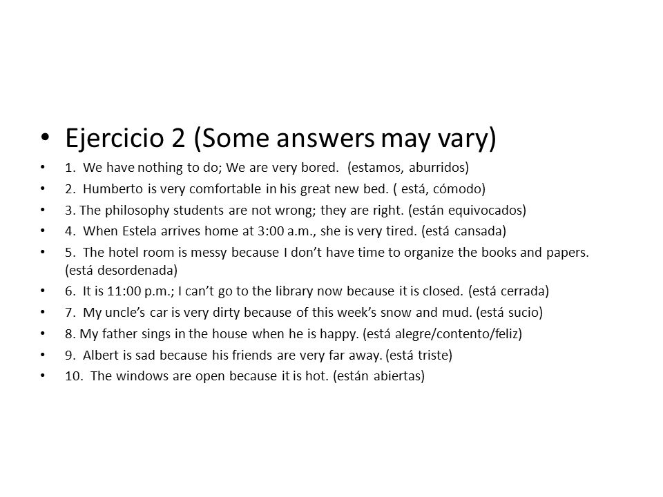 Ejercicio 2 (Some answers may vary) 1. We have nothing to do; We are very bored.