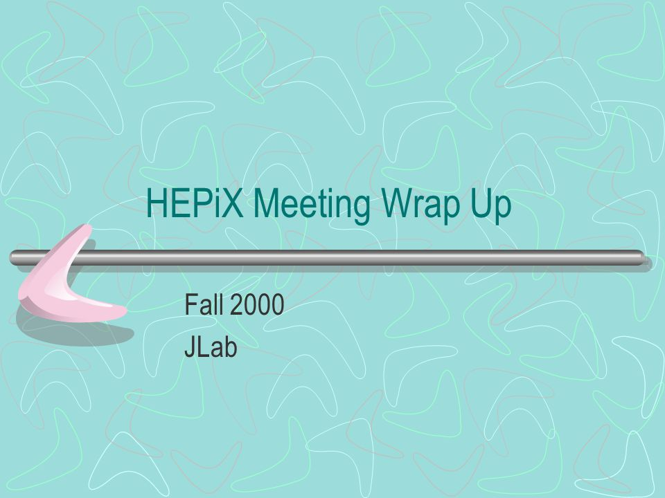 HEPiX Meeting Wrap Up Fall 2000 JLab