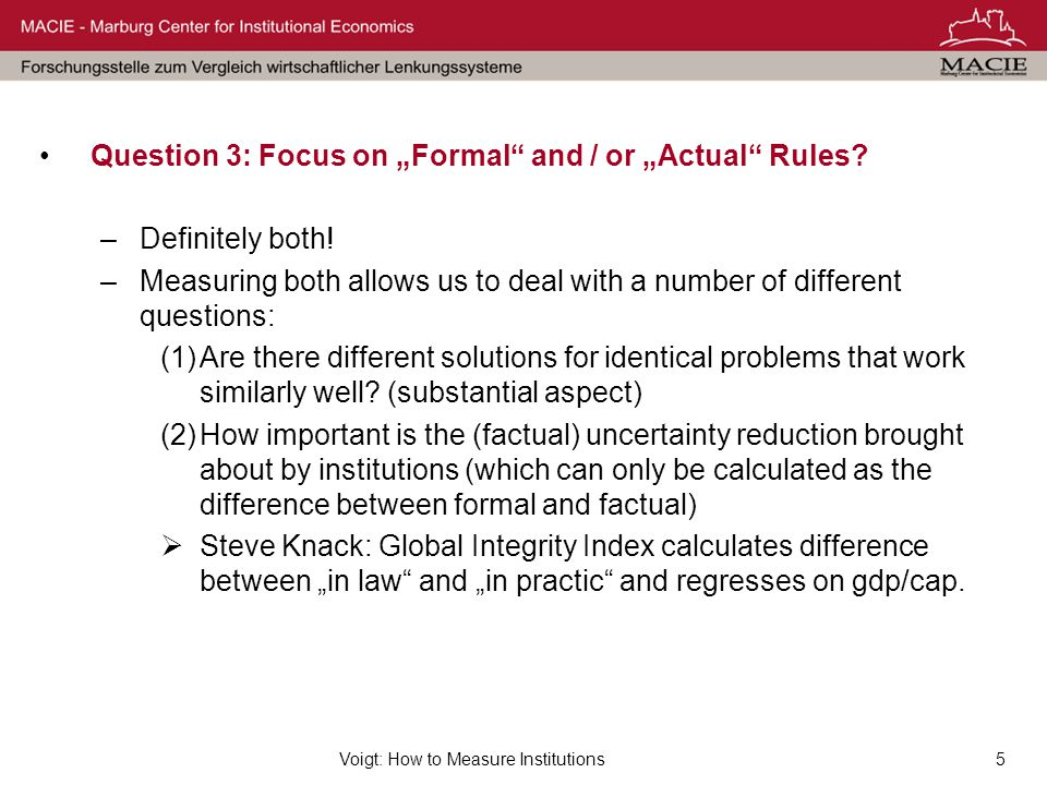 "Voigt: How to Measure Institutions5 Question 3: Focus on ""Formal and / or ""Actual Rules."