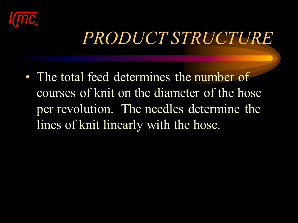 THE KNIT PROCESS: FEEDS Each Feed is the result of a Cam Lobe. –Ex. An 8 Feed has 8 Lobes. In one rotation, an 8 Feed Cam will produce 8 courses of kn