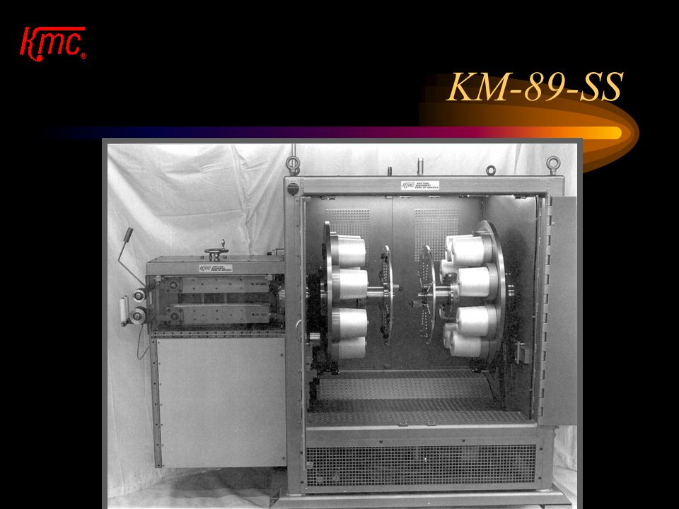 KM-89-SD For special applications, send yarn specifications to KMC. The machine allows for a large yarn capacity of approximately 15 pounds per yarn p
