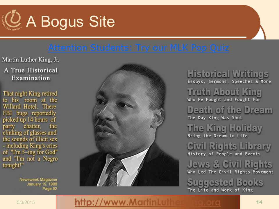 A Bogus Site 5/3/2015 14 Copyright 2009, D.A. Clements, MLIS, UW Information School http://www.MartinLutherKing.org