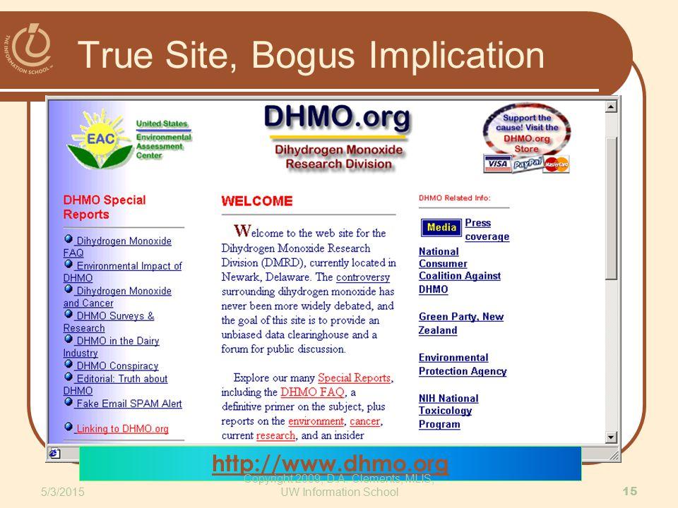 True Site, Bogus Implication http://www.dhmo.org 5/3/2015 15 Copyright 2009, D.A. Clements, MLIS, UW Information School