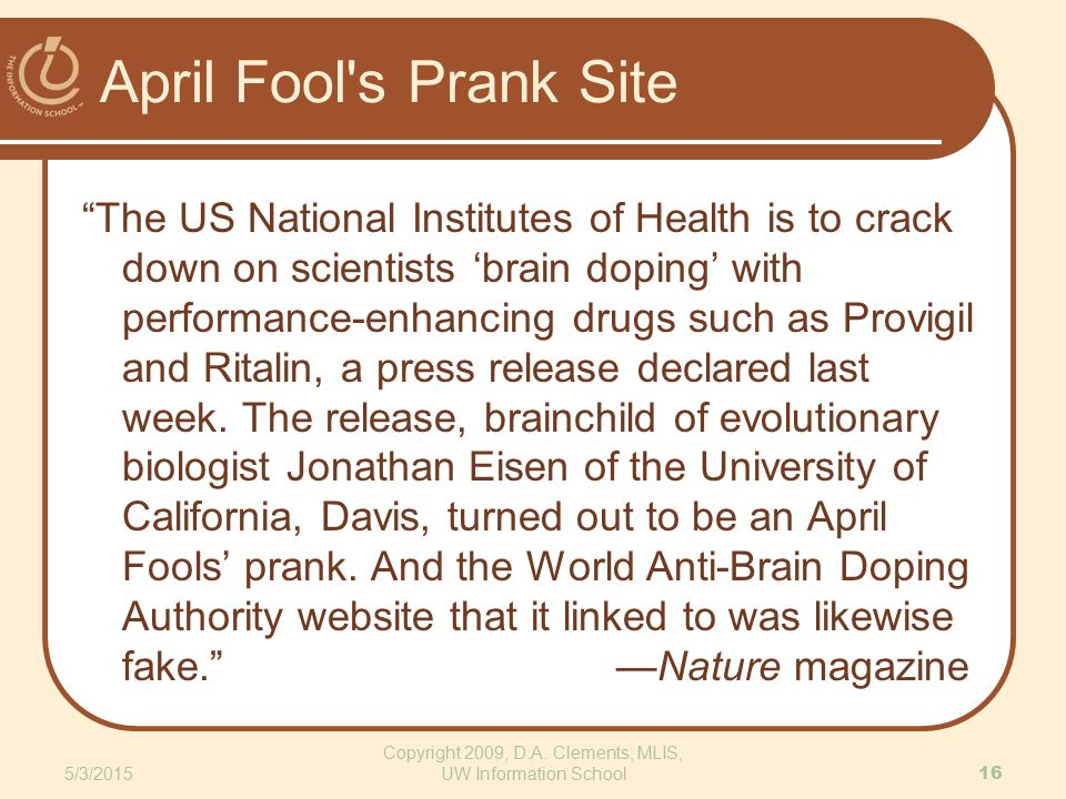 April Fool s Prank Site The US National Institutes of Health is to crack down on scientists 'brain doping' with performance-enhancing drugs such as Provigil and Ritalin, a press release declared last week.