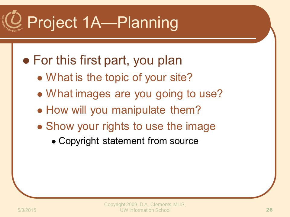 Project 1A—Planning For this first part, you plan What is the topic of your site? What images are you going to use? How will you manipulate them? Show