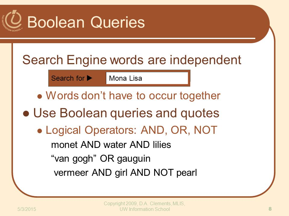 Boolean Queries Search for  Mona Lisa 5/3/2015 8 Copyright 2009, D.A.