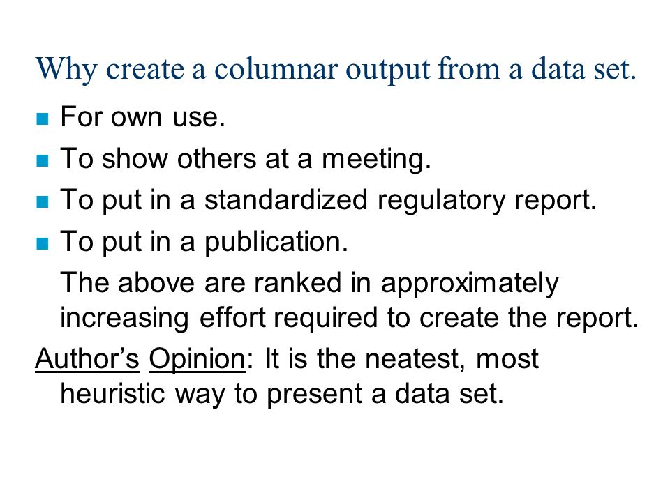 Why create a columnar output from a data set. n For own use.
