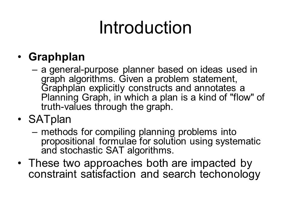 Introduction Graphplan –a general-purpose planner based on ideas used in graph algorithms. Given a problem statement, Graphplan explicitly constructs