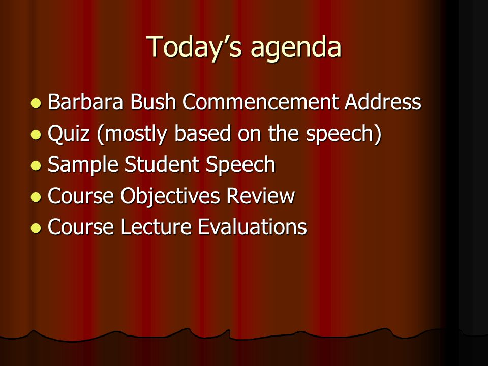 Today's agenda Barbara Bush Commencement Address Barbara Bush Commencement Address Quiz (mostly based on the speech) Quiz (mostly based on the speech)