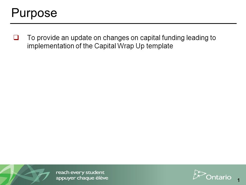 1 Purpose  To provide an update on changes on capital funding leading to implementation of the Capital Wrap Up template