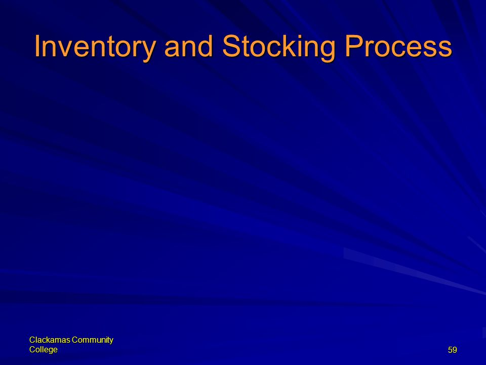 Clackamas Community College59 Inventory and Stocking Process